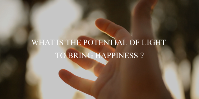 WHAT IS THE POTENTIAL OF LIGHT TO BRING HAPPY?
